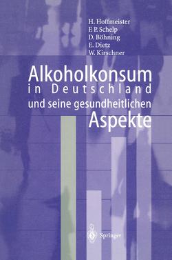 Alkoholkonsum in Deutschland und seine gesundheitlichen Aspekte von Böhning,  D., Dietz,  B., Hoffmeister,  Hans, Kirschner,  W., Schelp,  F.P.