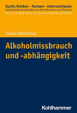 Alkoholmissbrauch und -abhängigkeit von Bilke-Hentsch,  Oliver, Gouzoulis-Mayfrank,  Euphrosyne, Klein,  Michael, Wetterling,  Tilman