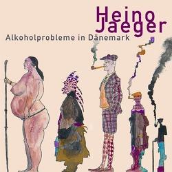 Alkoholprobleme in Dänemark von Jaeger,  Heino