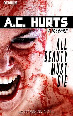 All Beauty Must Die von Hurts,  A. C.