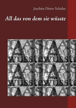 All das von dem sie wüsste von Schulze,  Joachim Dieter