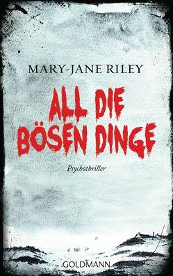 All die bösen Dinge von Riley,  Mary-Jane, Schmidt,  Sibylle