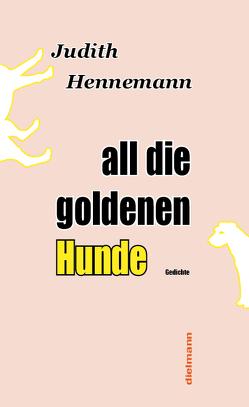 all die goldenen Hunde von Hennemann,  Judith