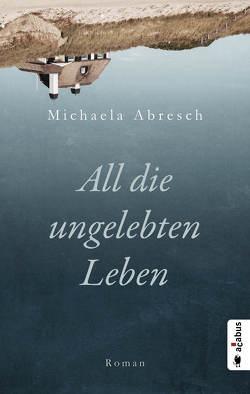 All die ungelebten Leben von Abresch,  Michaela