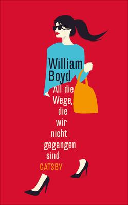 All die Wege, die wir nicht gegangen sind von Boyd,  William, Thiesmeyer,  Ulrike