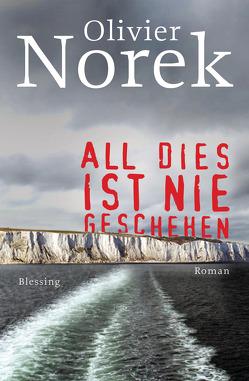 All dies ist nie geschehen von Hölscher,  Alexandra, Norek,  Olivier