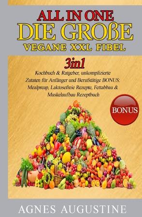 All in One: Die große vegane XXL Fibel von Augustine,  Agnes
