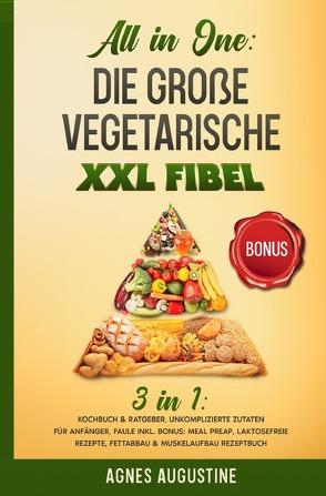 All in One: Die große vegetarische XXL Fibel von Augustine,  Agnes