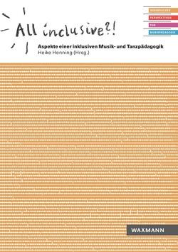 All inclusive?! Aspekte einer inklusiven Musik- und Tanzpädagogik von Henning,  Heike