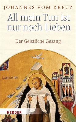 All mein Tun ist nur noch Lieben von Dobhan,  Ulrich, Johannes vom Kreuz, Peeters,  Elisabeth