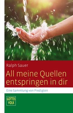 All meine Quellen entspringen in dir – E-Book von Hartmann,  Michael, Sauer,  Ralph, Thome,  Felix