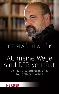 All meine Wege sind DIR vertraut von Halík,  Prof. Tomás, Trcka,  Nina