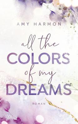 All the Colors of my Dreams von Harmon,  Amy, Wieja,  Corinna