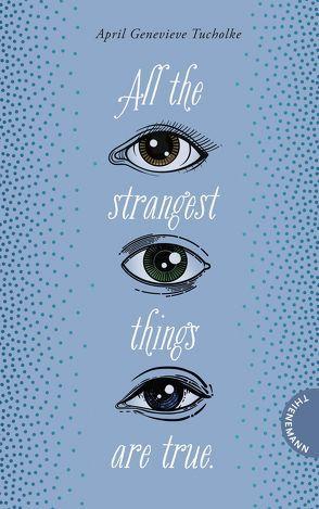 All the strangest things are true. von Brauner,  Anne, Tucholke,  April Genevieve