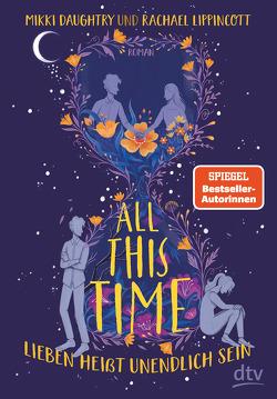 All This Time – Lieben heißt unendlich sein von Daughtry,  Mikki, Frey,  Nina, Lippincott,  Rachael