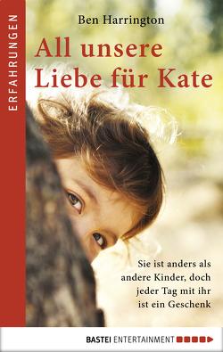 All unsere Liebe für Kate von Harrington,  Ben, Ritterbach,  Barbara