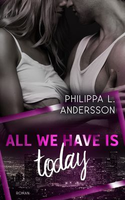 All We Have Is Today von Andersson,  Philippa L.