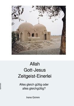 Allah Gott-Jesus Zeitgeist-Einerlei? von Grimm,  Irène