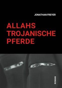 Allahs Trojanische Pferde von Freyer,  Jonathan