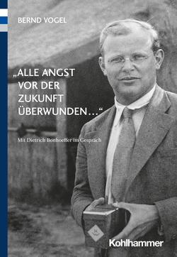 """""""Alle Angst vor der Zukunft überwunden …"""" von Vogel,  Bernd"""