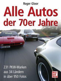 Alle Autos der 70er Jahre von Gloor,  Roger