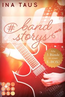 #bandstorys: Alle Bände der romantisch-rockigen #bandstorys in einer E-Box! von Taus,  Ina