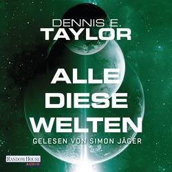 Alle diese Welten von Hofstetter,  Urban, Jäger,  Simon, Taylor,  Dennis E.