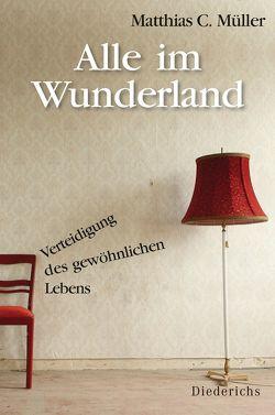 Alle im Wunderland von Müller,  Matthias C.