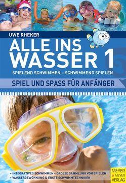 Alle ins Wasser: Spielend schwimmen – schwimmend spielen (Band 1) von Rheker,  Uwe