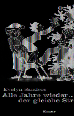 Alle Jahre wieder … der gleiche Stress! von Sanders,  Evelyn