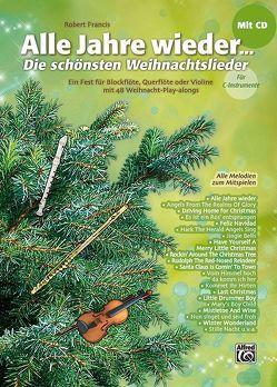 Alle Jahre wieder – Die schönsten Weihnachtslieder / Alle Jahre wieder – Die schönsten Weihnachtslieder für C-Instrumente (Blockflöte, Querflöte, Violine) von Francis,  Robert