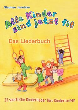 Alle Kinder sind jetzt fit – 22 sportliche Kinderlieder fürs Kinderturnen von Grüger,  Constanze, Janetzko,  Stephen