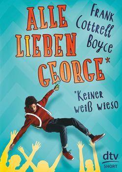 Alle lieben George – keiner weiß wieso von Cottrell Boyce,  Frank, Schaefer,  Beate
