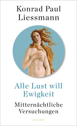 Alle Lust will Ewigkeit von Liessmann,  Konrad Paul