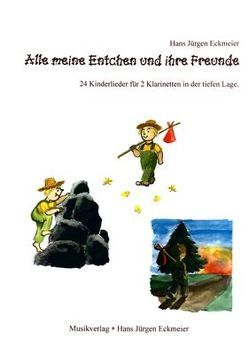 Alle meine Entchen und ihre Freunde von Arndt,  Aike, Eckmeier,  Hans J