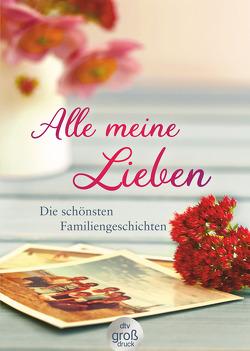 Alle meine Lieben von Adler,  Karoline, Hellmann,  Brigitte