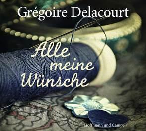 Alle meine Wünsche von Delacourt,  Grégoire, Fischer,  Julia, Steinitz,  Claudia