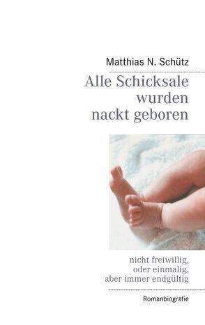 Alle Schicksale wurden nackt geboren von Schütz,  Matthias N.