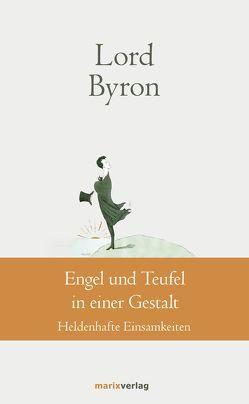 Alle Tragödien beendet der Tod, alle Komödien die Ehe von Lord Byron,  George Gordon Noël, Ruschkowski,  Klaudia, Storch,  Wolfgang