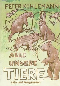 Alle unsere Tiere von Kuhlemann,  Peter