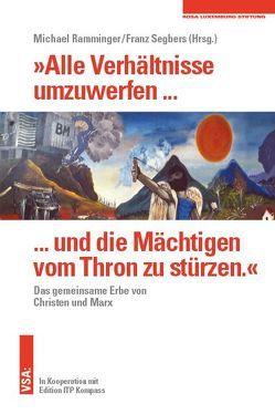 »Alle Verhältnisse umzuwerfen … und die Mächtigen vom Thron zu stürzen.« von Ramminger,  Michael, Segbers,  Michael