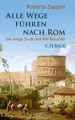 Alle Wege führen nach Rom von Walter,  Ingeborg, Zapperi,  Roberto