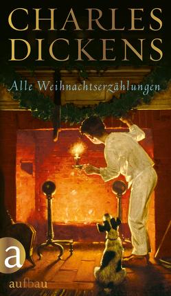 Alle Weihnachtserzählungen von Dickens,  Charles, Meyer,  Margit