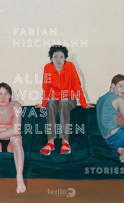 Alle wollen was erleben von Hischmann,  Fabian