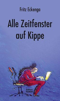 Alle Zeitfenster auf Kippe von Bittermann,  Klaus, Eckenga,  Fritz