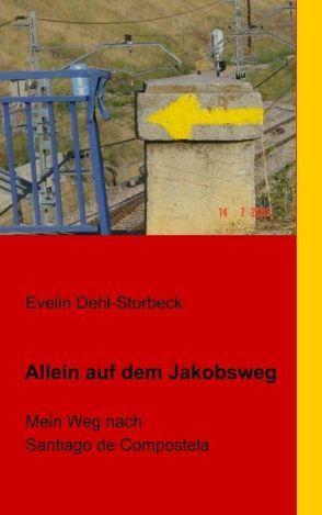 Allein auf dem Jakobsweg von Dehl-Storbeck,  Evelin