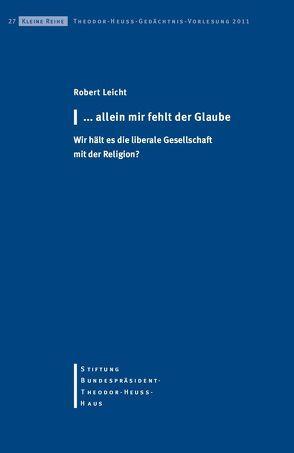 …allein mir fehlt der Glaube von Leicht,  Robert, Stiftung-Bundespräsident-Theodor-Heuss-Haus