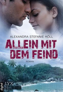 Allein mit dem Feind von Höll,  Alexandra Stefanie