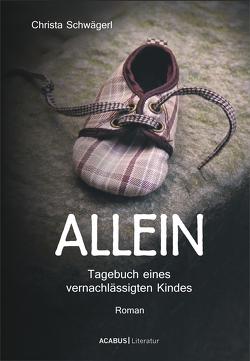 Allein. Tagebuch eines vernachlässigten Kindes von Schwägerl,  Christa