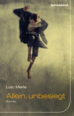 Allein, unbesiegt von Merle,  Loic, Steinitz,  Claudia